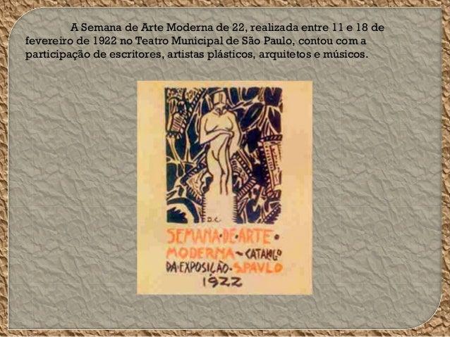A Semana de Arte Moderna de 22, realizada entre 11 e 18 de fevereiro de 1922 no Teatro Municipal de São Paulo, contou com ...