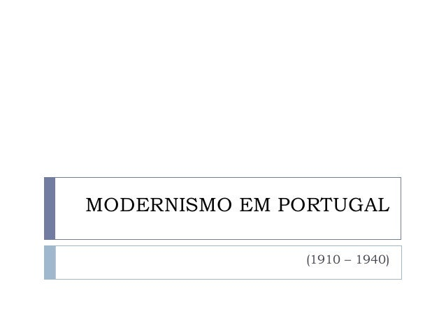 MODERNISMO EM PORTUGAL               (1910 – 1940)