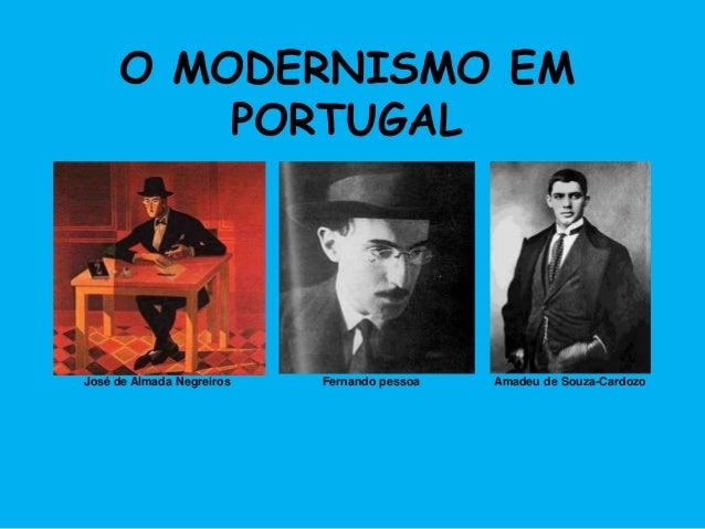 3 O MODERNISMO EM PORTUGAL José de Almada Negreiros Fernando pessoa Amadeu de Souza-Cardozo
