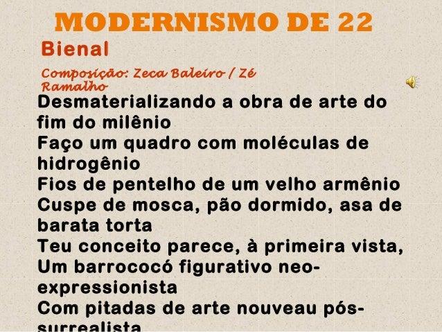 MODERNISMO DE 22BienalComposição: Zeca Baleiro / ZéRamalhoDesmaterializando a obra de arte dofim do milênioFaço um quadro ...
