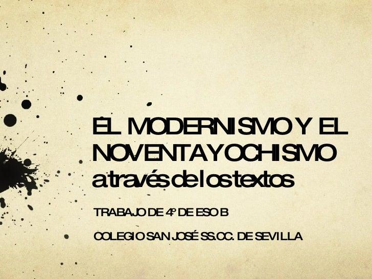 EL MODERNISMO Y EL NOVENTAYOCHISMO a través de los textos TRABAJO DE 4º DE ESO B COLEGIO SAN JOSÉ SS.CC. DE SEVILLA