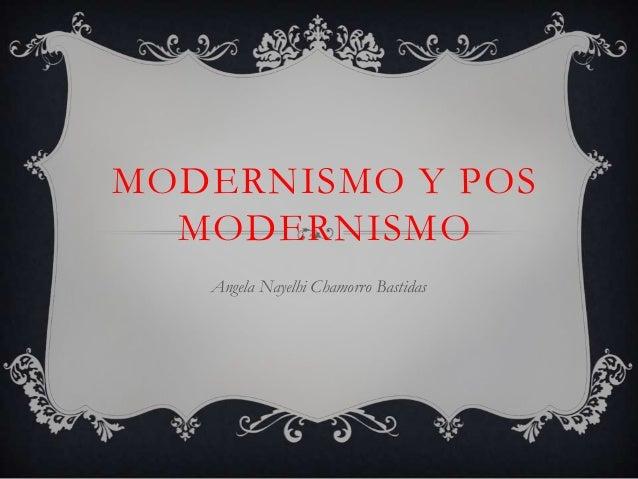 MODERNISMO Y POS MODERNISMO Angela Nayelhi Chamorro Bastidas