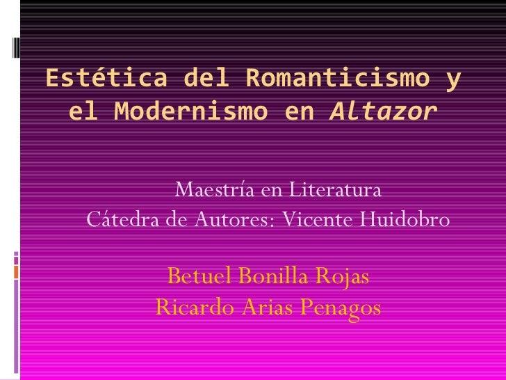 Estética del Romanticismo y el Modernismo en  Altazor <ul><li>Maestría en Literatura </li></ul><ul><li>Cátedra de Autores:...