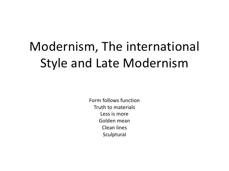 Modernism, The international Style and Late Modernism<br />Form follows function<br />Truth to materials<br />Less is more...