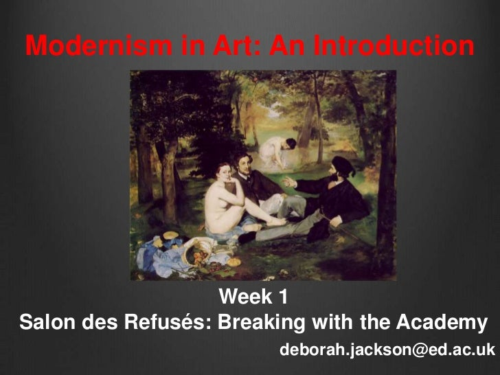 Modernism in Art: An Introduction                   Week 1Salon des Refusés: Breaking with the Academy                    ...