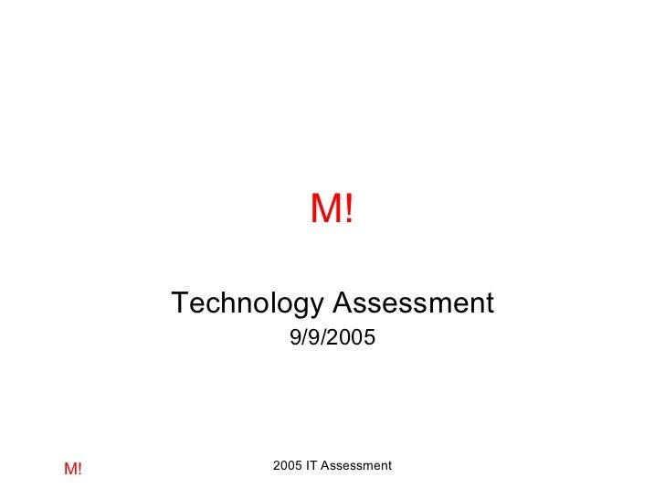 M! Technology Assessment 9/9/2005