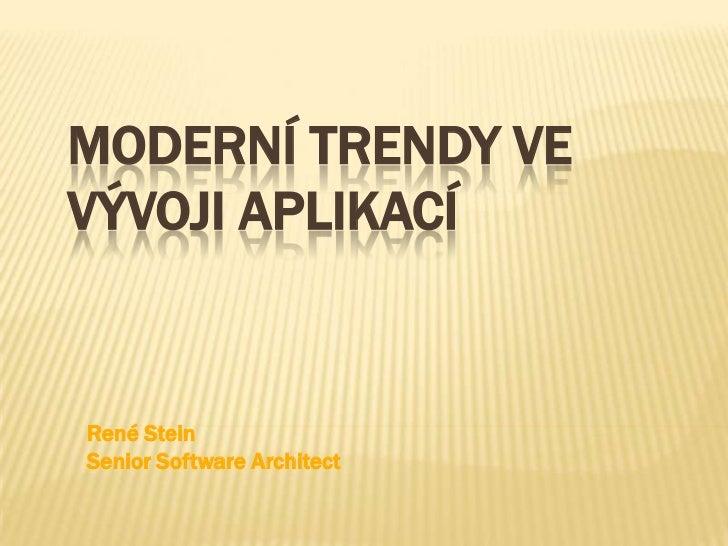 Moderní trendy ve Vývoji aplikací<br />René Stein<br />Senior Software Architect<br />