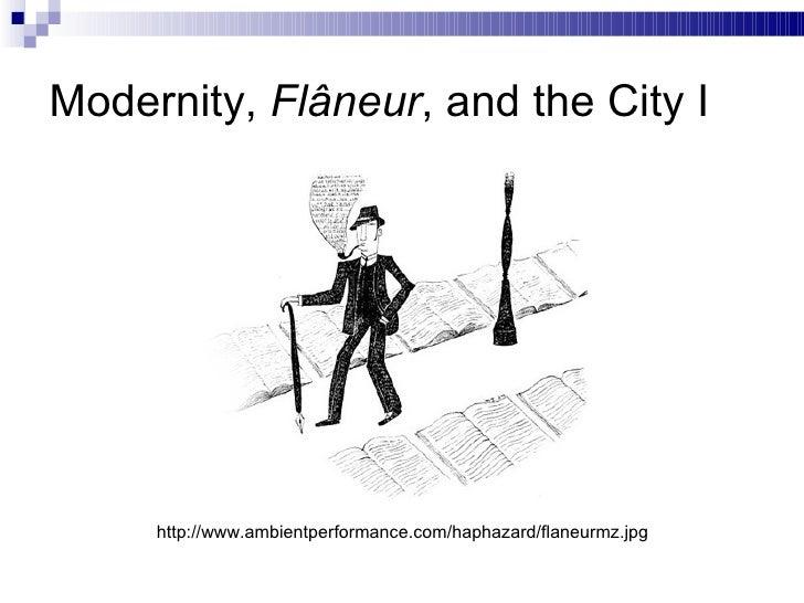 Modernity,  Flâneur , and the City I http://www.ambientperformance.com/haphazard/flaneurmz.jpg