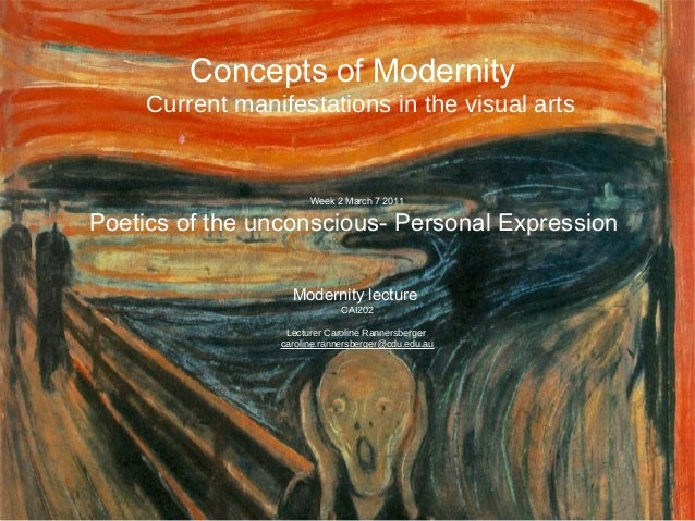 Concepts of Modernity     Current manifestations in the visual arts                       Week 2 March 7 2011Poetics of th...