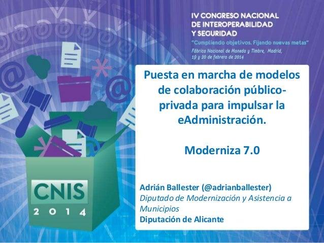 Puesta en marcha de modelos de colaboración públicoprivada para impulsar la eAdministración. Moderniza 7.0 Adrián Balleste...