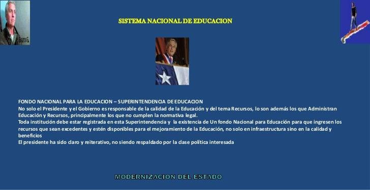 SISTEMA NACIONAL DE EDUCACIONFONDO NACIONAL PARA LA EDUCACION – SUPERINTENDENCIA DE EDUCACIONNo solo el Presidente y el Go...