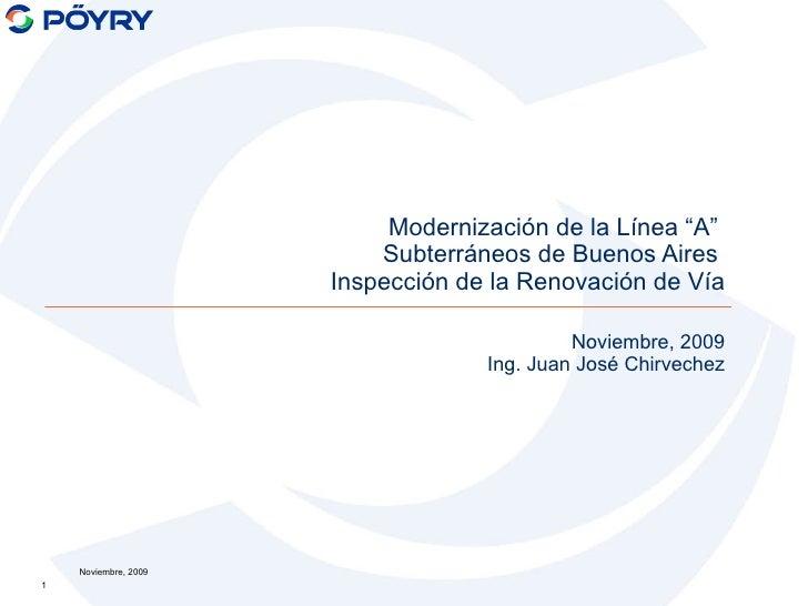 """Noviembre, 2009 Ing. Juan José Chirvechez Modernización de la Línea """"A""""   Subterráneos de Buenos Aires   Inspección de la ..."""