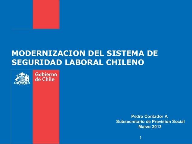 MODERNIZACION DEL SISTEMA DESEGURIDAD LABORAL CHILENO                          Pedro Contador A.                    Subsec...