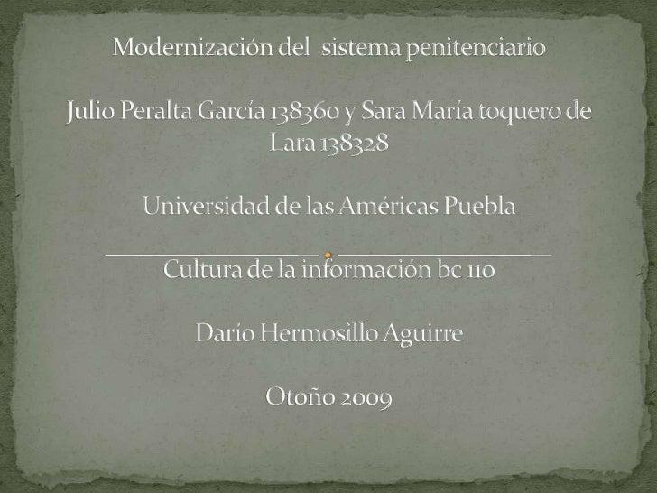 Modernización del  sistema penitenciarioJulio Peralta García 138360 y Sara María toquero de Lara 138328Universidad de la...