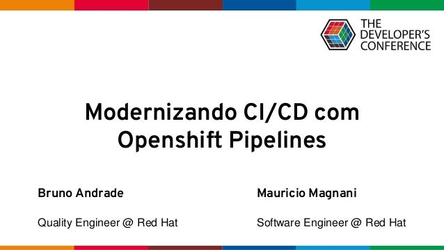 Globalcode – Open4education Bruno Andrade Quality Engineer @ Red Hat Mauricio Magnani Software Engineer @ Red Hat Moderniz...