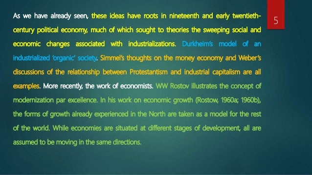 durkheim s modernization theory Modernization theory is a description and explanation of the processes of transformation from traditional or underdeveloped societies to modern societies in the words of one of the major proponents, historically, modernization is the process of change towards those types of social, economic, and .