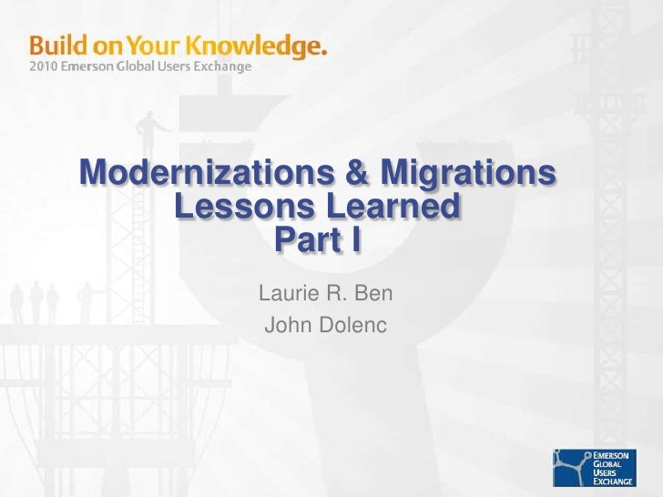 Modernizations & Migrations Lessons LearnedPart I<br />Laurie R. Ben<br />John Dolenc<br />