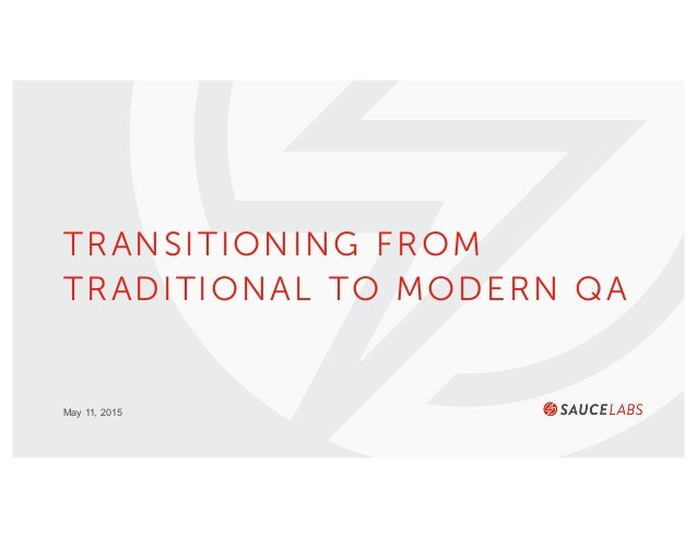 May 11, 2015 TRANSITIONING FROM TRADITIONAL TO MODERN QA