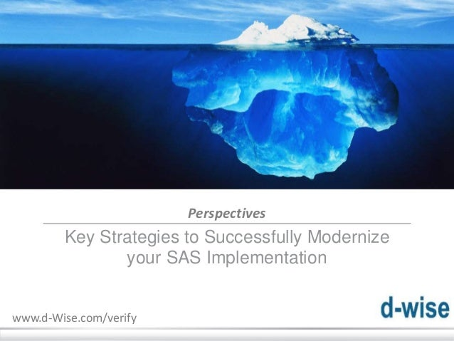 © d-Wise 2013 December 7, 2016 Page 1 Perspectives Key Strategies to Successfully Modernize your SAS Implementation www.d-...