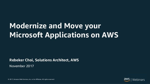 © 2017, Amazon Web Services, Inc. or its Affiliates. All rights reserved. Rebeker Choi, Solutions Architect, AWS November ...