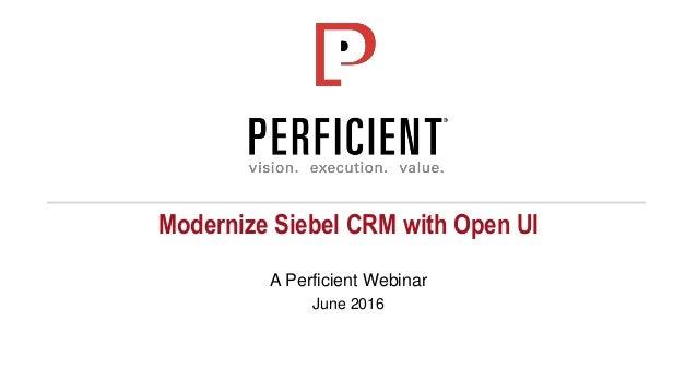 Modernize Siebel CRM with Open UI A Perficient Webinar June 2016