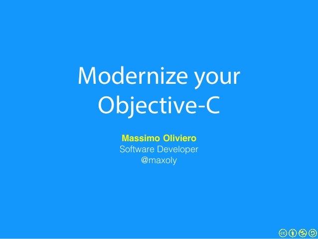 Modernize your Objective-C Massimo Oliviero! Software Developer @maxoly