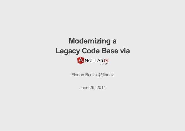 Modernizinga LegacyCodeBasevia FlorianBenz/@flbenz June26,2014