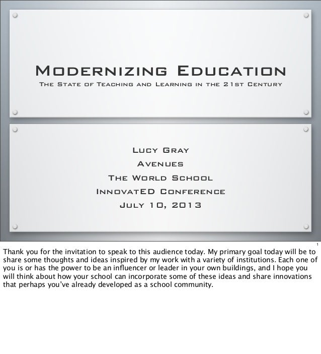 Modernizing Education The State of Teaching and Learning in the 21st Century Lucy Gray Avenues The World School InnovatED ...