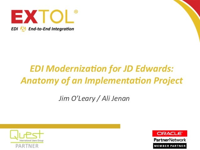 2015 EDI	   Moderniza.on	   for	   JD	   Edwards:	    Anatomy	   of	   an	   Implementa.on	   Project	    Jim	   O'Leary	 ...