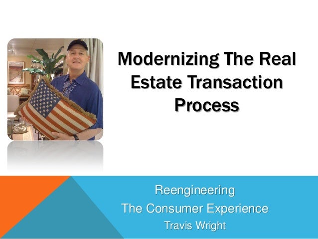 Modernizing The Real Estate Transaction      Process     ReengineeringThe Consumer Experience      Travis Wright