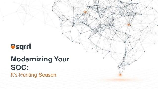 Modernizing Your SOC: It's Hunting SeasonJanuary 2017