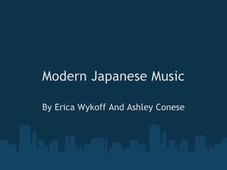 Modern Japanese Music  By Erica Wykoff And Ashley Conese
