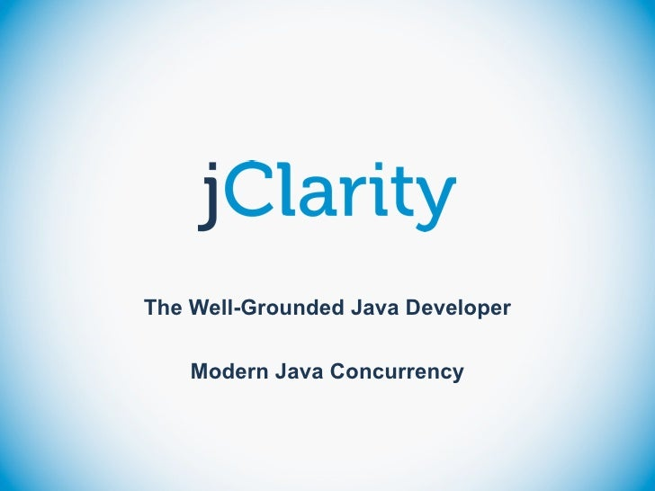 The Well-Grounded Java Developer    Modern Java Concurrency