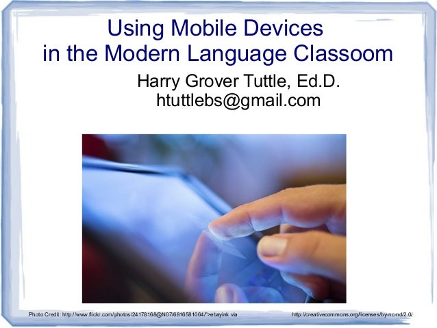 Using Mobile Devicesin the Modern Language ClassoomHarry Grover Tuttle, Ed.D.htuttlebs@gmail.comPhoto Credit: http://www.f...
