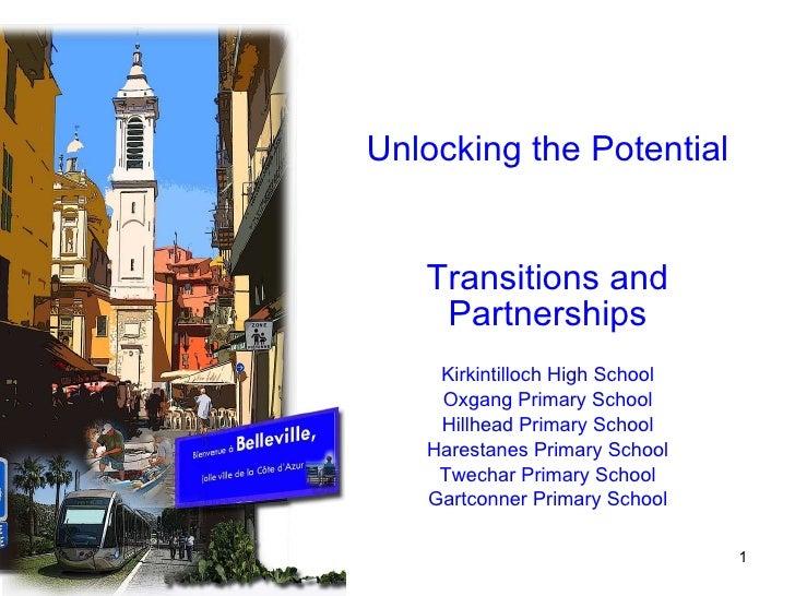 Unlocking the Potential Transitions and Partnerships Kirkintilloch High School Oxgang Primary School Hillhead Primary Scho...