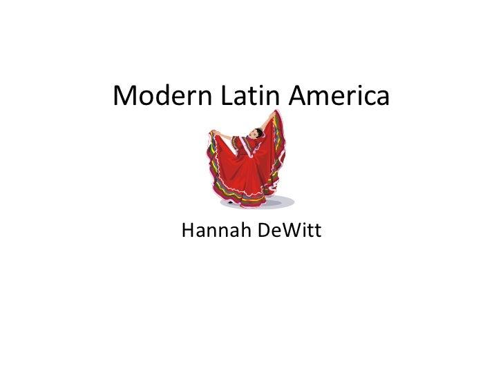Modern Latin America<br />Hannah DeWitt<br />