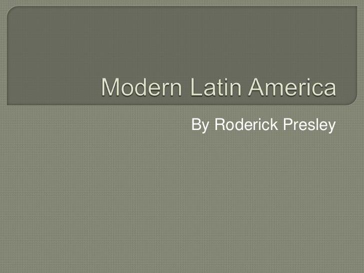 Modern Latin America<br />By Roderick Presley<br />