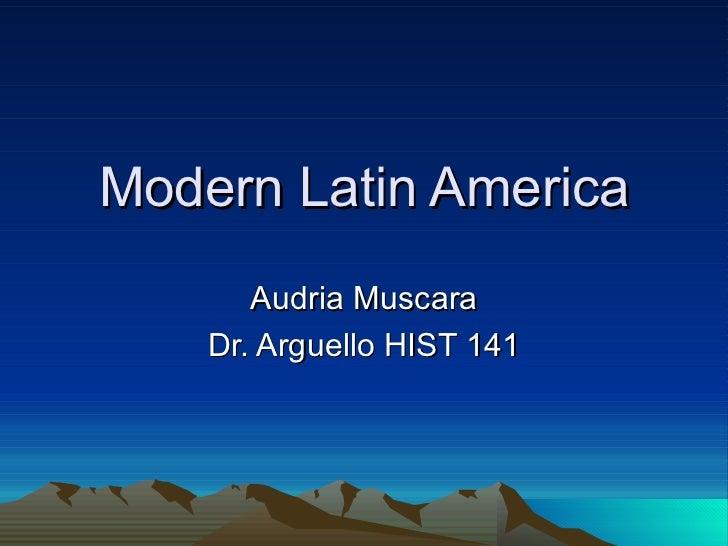 Modern Latin America Audria Muscara Dr. Arguello HIST 141