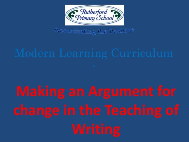 Modern Learning Curriculum - Making an Argument for change in the Teaching of Writing