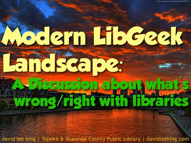 flickr.com/photos/richardgiles/3205585171/Modern LibGeekLandscape:    A Discussion about whats    wrong/right with librarie...