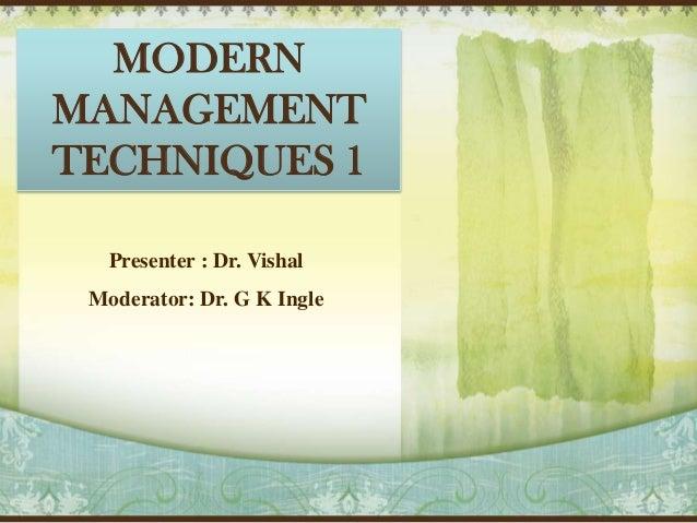 MODERN MANAGEMENT TECHNIQUES 1 Presenter : Dr. Vishal Moderator: Dr. G K Ingle