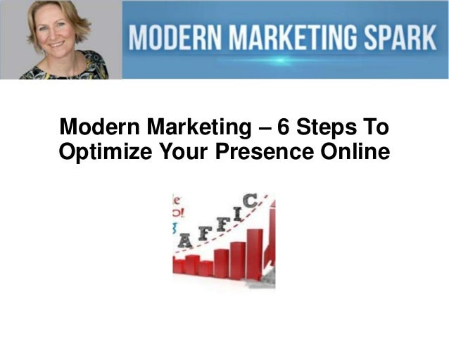 Modern Marketing – 6 Steps To Optimize Your Presence Online