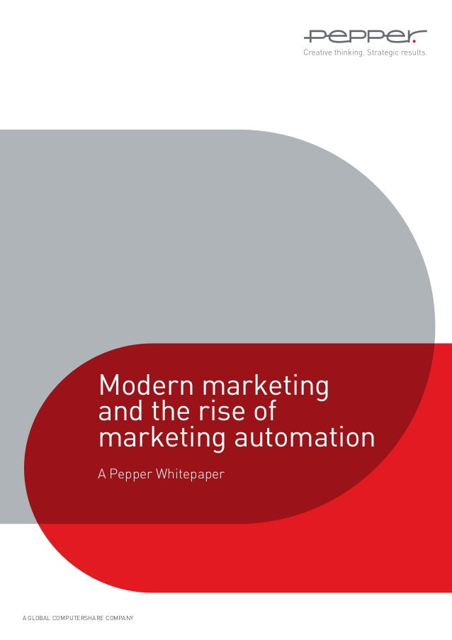 A GLOBAL COMPUTERSHARE COMPANY Modern marketing and the rise of marketing automation A Pepper Whitepaper