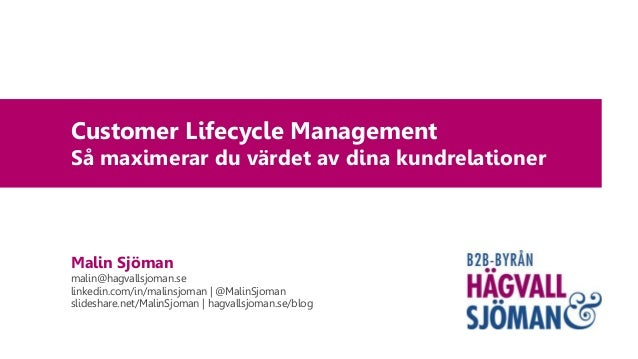 Customer Lifecycle Management Så maximerar du värdet av dina kundrelationer Malin Sjöman malin@hagvallsjoman.se linkedin.c...
