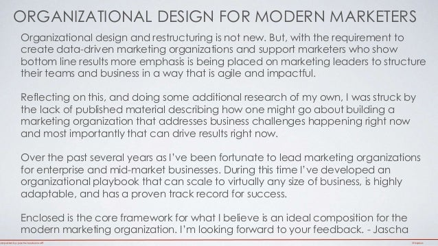 ORGANIZATIONAL DESIGN FOR MODERN MARKETERS  Organizational design and restructuring is not new. But, with the requirement ...