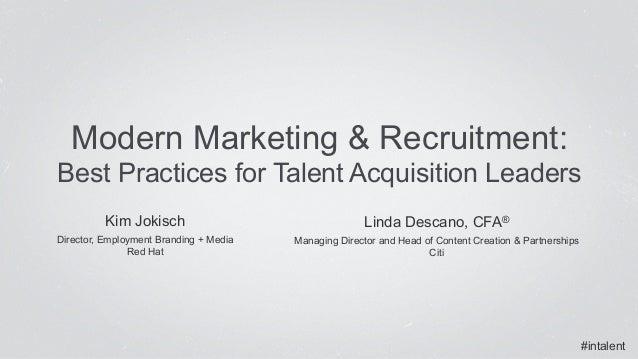 #intalent Kim Jokisch Director, Employment Branding + Media Red Hat Modern Marketing & Recruitment: Best Practices f...