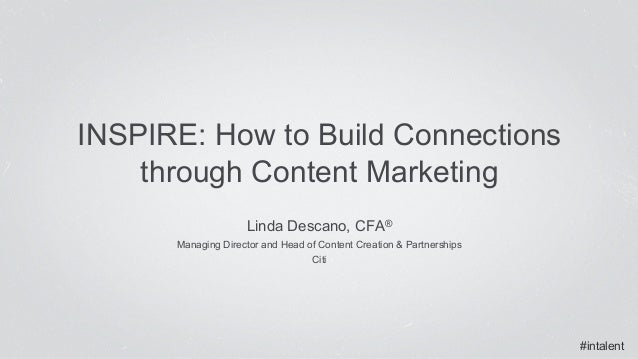#intalent Linda Descano, CFA® Managing Director and Head of Content Creation & Partnerships Citi INSPIRE: How to Bui...