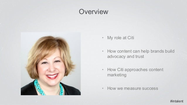 #intalent • My role at Citi • How content can help brands build advocacy and trust • How Citi approaches content market...