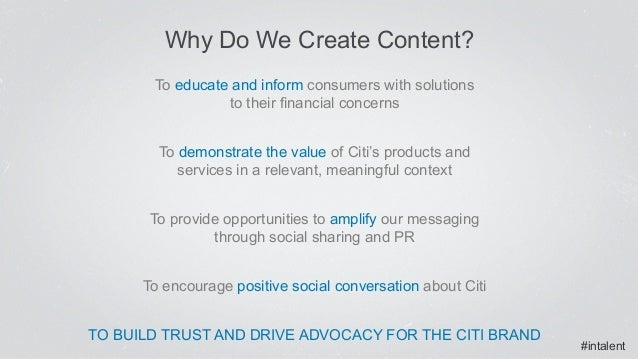 #intalent Why Do We Create Content? To educate and inform consumers with solutions to their financial concerns To demo...