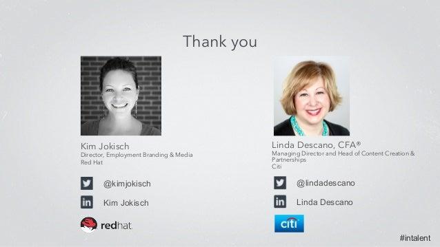 #intalent Kim Jokisch Director, Employment Branding & Media Red Hat Thank you @kimjokisch Kim Jokisch Linda Descano, CFA® ...